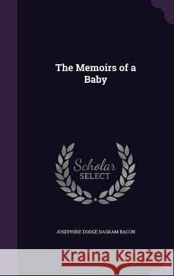 The Memoirs of a Baby Josephine Dodge Daskam Bacon   9781358873690