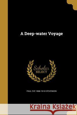 A Deep-Water Voyage Paul Eve 1868-1910 Stevenson 9781361737026