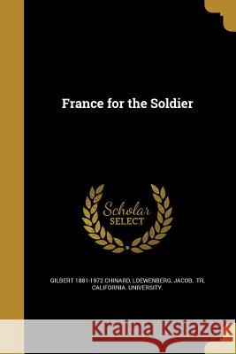 France for the Soldier Gilbert 1881-1972 Chinard Jacob Tr Loewenberg California University 9781362606857