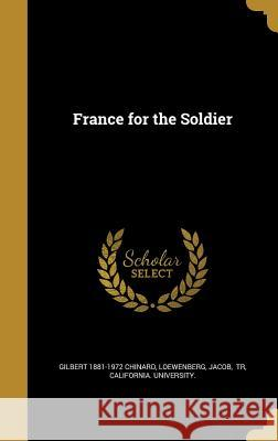 France for the Soldier Gilbert 1881-1972 Chinard Jacob Tr Loewenberg California University 9781362606864