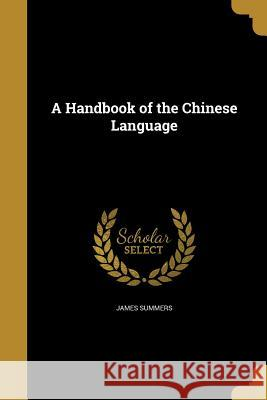 A Handbook of the Chinese Language James Summers 9781363324910
