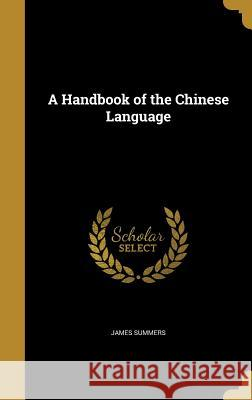 A Handbook of the Chinese Language James Summers 9781363324934