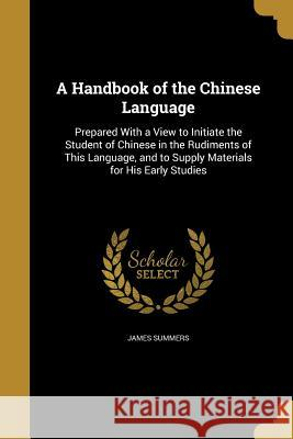 A Handbook of the Chinese Language James Summers 9781363325214