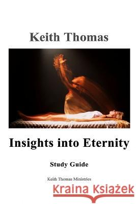 Insights Into Eternity Study Guide Keith Thomas 9781365105715