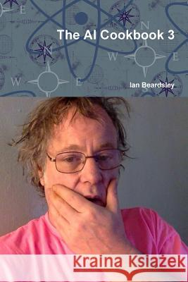 The AI Cookbook 3 Ian Beardsley 9781365220180