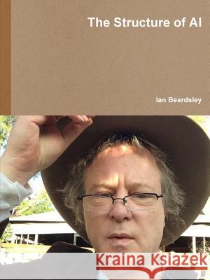 The Structure of AI Ian Beardsley 9781365614729