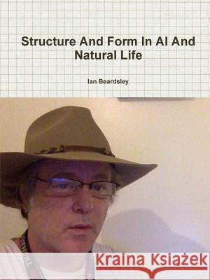 Structure and Form in AI and Natural Life Ian Beardsley 9781365651786