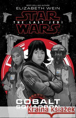 Star Wars: The Last Jedi Cobalt Squadron Elizabeth Wein Phil Noto 9781368008372 Disney Lucasfilm Press