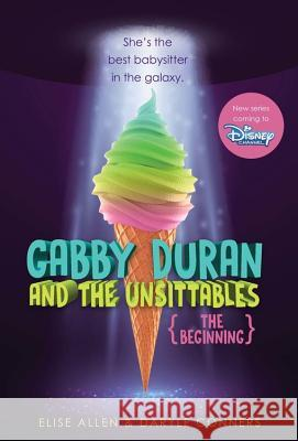 Gabby Duran and the Unsittables: The Beginning Daryle Conners Elise Allen 9781368049160