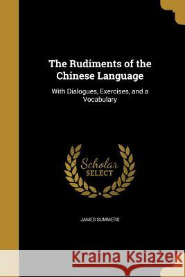 The Rudiments of the Chinese Language James Summers 9781371569853