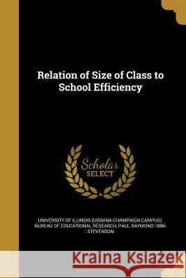 Relation of Size of Class to School Efficiency University of Illinois (Urbana-Champaign Paul Raymond 1886- Stevenson 9781372004438