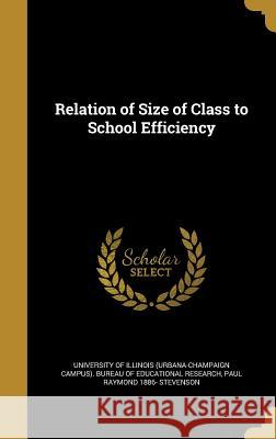 Relation of Size of Class to School Efficiency University of Illinois (Urbana-Champaign Paul Raymond 1886- Stevenson 9781372004483