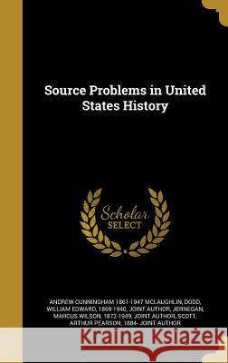 Source Problems in United States History Andrew Cunningham 1861-1947 McLaughlin William Edward 1869-1940, Joint a. Dodd Marcus Wilson 1872-1949, Join Jernegan 9781373937599