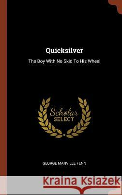 Quicksilver: The Boy with No Skid to His Wheel George Manville Fenn 9781374862449