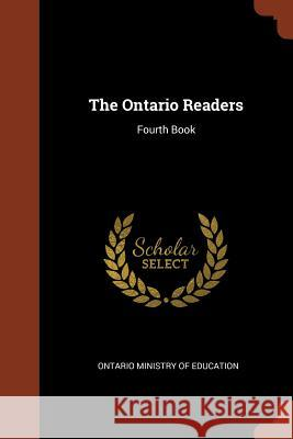 The Ontario Readers: Fourth Book Ontario Ministry of Education 9781374970823