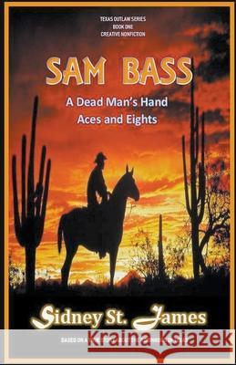 Sam Bass - A Dead Man's Hand, Aces and Eights Sidney S 9781393454830