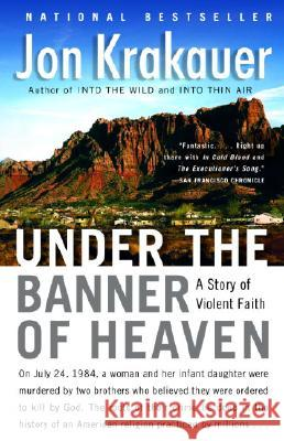 Under the Banner of Heaven: A Story of Violent Faith Jon Krakauer 9781400032808