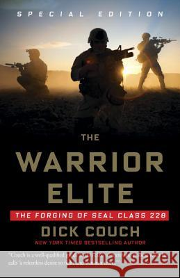 The Warrior Elite: The Forging of Seal Class 228 Dick Couch 9781400046959