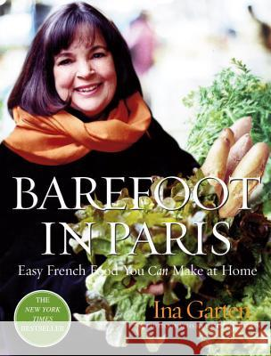 Barefoot in Paris: Easy French Food You Can Make at Home Ina Garten Quentin Bacon 9781400049356