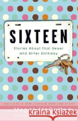 Sixteen: Stories about That Sweet and Bitter Birthday Megan McCafferty 9781400052707 Three Rivers Press (CA)
