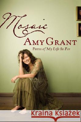 Mosaic: Pieces of My Life So Far Amy Grant 9781400073634 Waterbrook Press