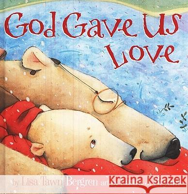God Gave Us Love Lisa T. Bergren 9781400074471