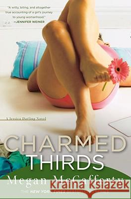 Charmed Thirds: A Jessica Darling Novel Megan McCafferty 9781400080434 Three Rivers Press (CA)