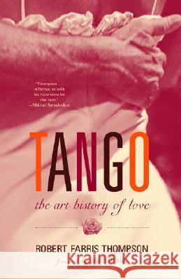 Tango: The Art History of Love Robert Farris Thompson 9781400095797
