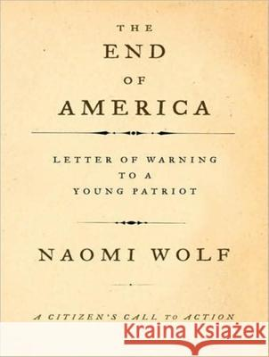 The End of America: Letter of Warning to a Young Patriot - audiobook Naomi Wolf 9781400106462 Tantor Media