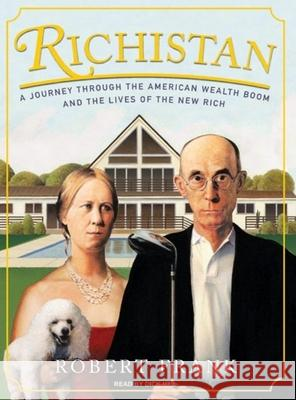 Richistan: A Journey Through the American Wealth Boom and the Lives of the New Rich Robert Frank Dick Hill 9781400134458