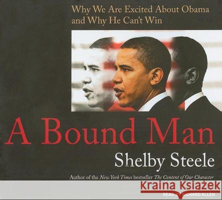 A Bound Man: Why We Are Excited about Obama and Why He Can't Win - audiobook Shelby Steele 9781400136032 Tantor Media