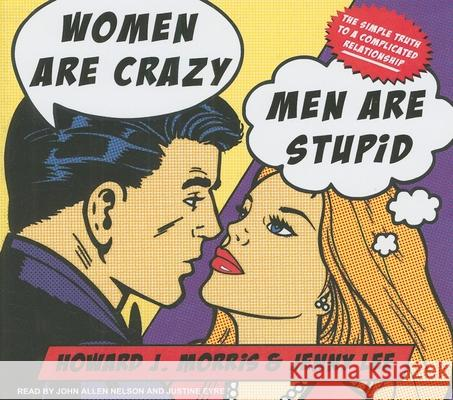 Women Are Crazy, Men Are Stupid: The Simple Truth to a Complicated Relationship - audiobook Howard J. Morris Jenny Lee 9781400143504