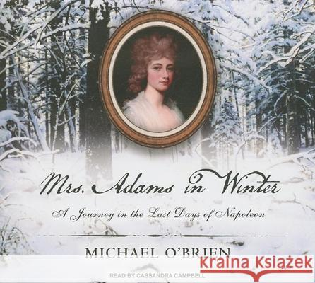 Mrs. Adams in Winter: A Journey in the Last Days of Napoleon - audiobook Michael O'Brien Cassandra Campbell 9781400146314 Tantor Media