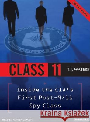 Class 11: Inside the Cia's First Post-9/11 Spy Class - audiobook T. J. Waters Patrick Girard Lawlor 9781400152261