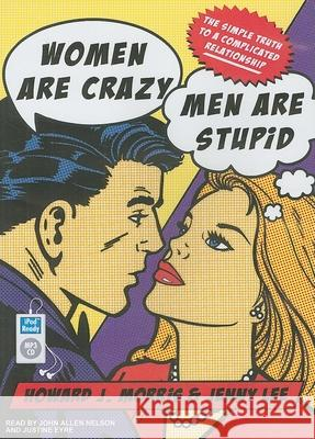 Women Are Crazy, Men Are Stupid: The Simple Truth to a Complicated Relationship - audiobook Howard J. Morris Jenny Lee 9781400163502