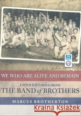 We Who Are Alive and Remain: Untold Stories from the Band of Brothers - audiobook Marcus Brotherton George K. Wilson 9781400163748