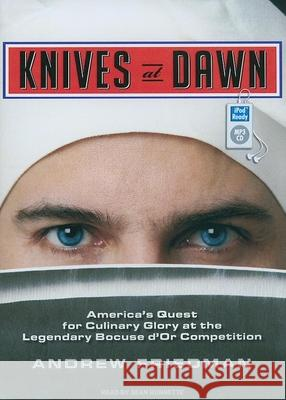 Knives at Dawn: America's Quest for Culinary Glory at the Legendary Bocuse d'Or Competition  9781400165094