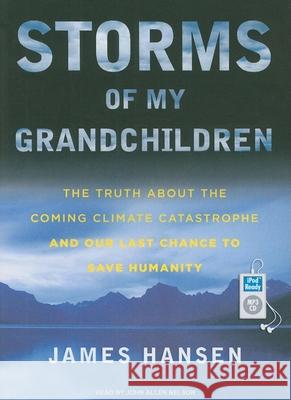 Storms of My Grandchildren: The Truth about the Coming Climate Catastrophe and Our Last Chance to Save Humanity  9781400165247