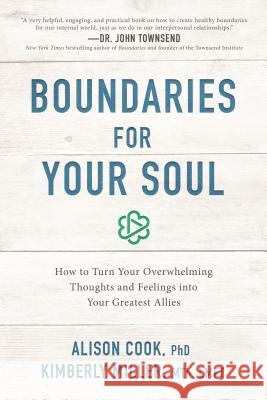 Boundaries for Your Soul: How to Turn Your Overwhelming Thoughts and Feelings Into Your Greatest Allies Alison Coo Kimberly Mille 9781400201617