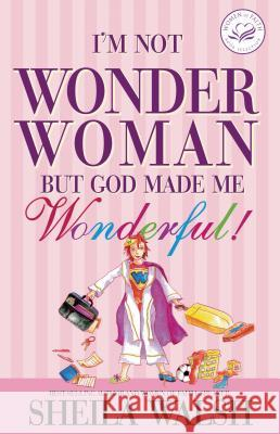 I'm Not Wonder Woman: But God Made Me Wonderful! Sheila Walsh 9781400202003