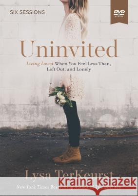 Uninvited: A DVD Study Living Loved When You Feel Less Than, Left Out, and Lonely TerKeurst, Lysa 9781400205981