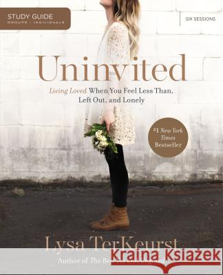 Uninvited: Living Loved When You Feel Less Than, Left Out, and Lonely Lysa TerKeurst 9781400206001