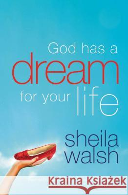 God Has a Dream for Your Life Sheila Walsh 9781400280353