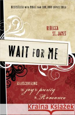 Wait for Me: Rediscovering the Joy of Purity in Romance Rebecca S 9781400312870
