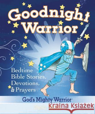 Goodnight Warrior: Bedtime Bible Stories, Devotions, & Prayers Sheila Walsh 9781400312986