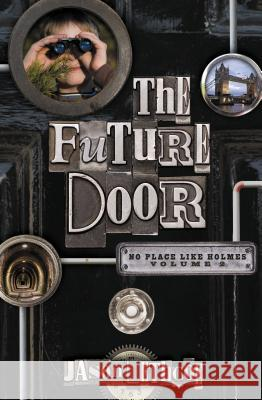 The Future Door Thomas Nelson Publishers 9781400317301