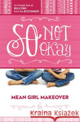 So Not Okay: An Honest Look at Bullying from the Bystander Nancy Rue 9781400323708