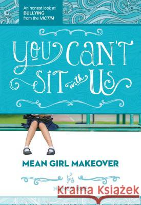 You Can't Sit with Us: An Honest Look at Bullying from the Victim Nancy Rue 9781400323715