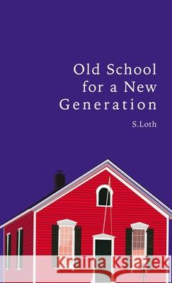 Old School for a New Generation S. Loth 9781400326013