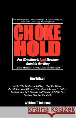 Chokehold: Pro Wrestling's Real Mayhem Outside the Ring Weldon T. Johnson Jim Wilson 9781401072179